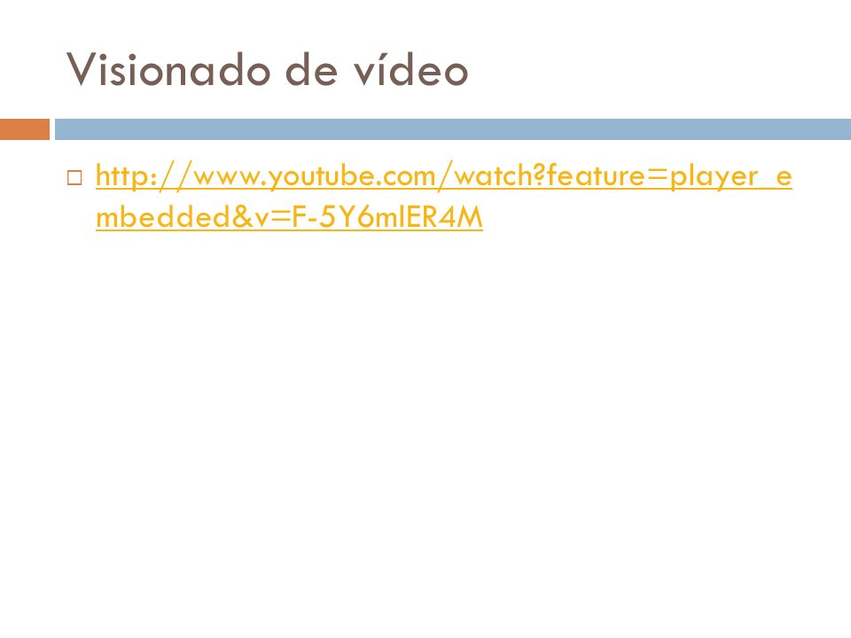 Visionado de vídeo http://www.youtube.com/watch?feature=player_e mbedded&v=F-5Y6mlER4M http://www.youtube.com/watch?feature=player_e mbedded&v=F-5Y6ml