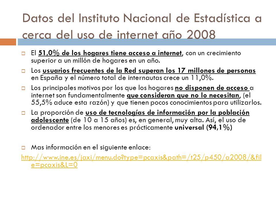 Datos del Instituto Nacional de Estadística a cerca del uso de internet año 2008 El 51,0% de los hogares tiene acceso a internet, con un crecimiento s