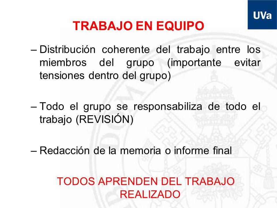 TRABAJO EN EQUIPO –Distribución coherente del trabajo entre los miembros del grupo (importante evitar tensiones dentro del grupo) –Todo el grupo se re