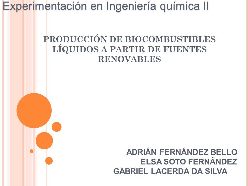 PRODUCCIÓN DE BIOCOMBUSTIBLES LÍQUIDOS A PARTIR DE FUENTES RENOVABLES ADRIÁN FERNÁNDEZ BELLO ELSA SOTO FERNÁNDEZ GABRIEL LACERDA DA SILVA Experimentac