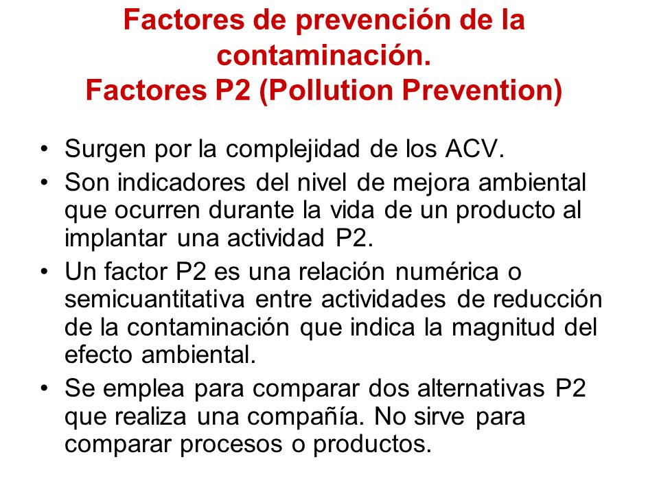Factores de prevención de la contaminación. Factores P2 (Pollution Prevention) Surgen por la complejidad de los ACV. Son indicadores del nivel de mejo