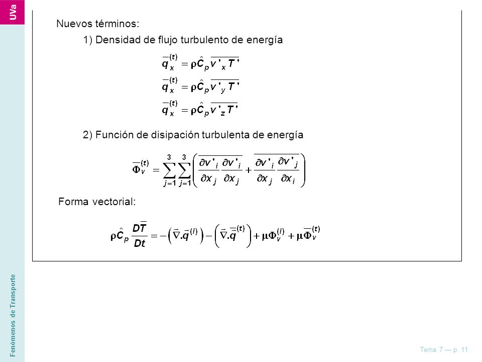 Fenómenos de Transporte Tema 7 p. 11 Forma vectorial: Nuevos términos: 1) Densidad de flujo turbulento de energía 2) Función de disipación turbulenta