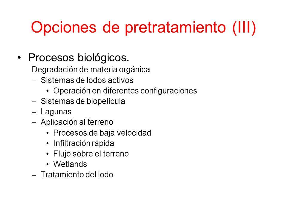 Opciones de pretratamiento (III) Procesos biológicos. Degradación de materia orgánica –Sistemas de lodos activos Operación en diferentes configuracion