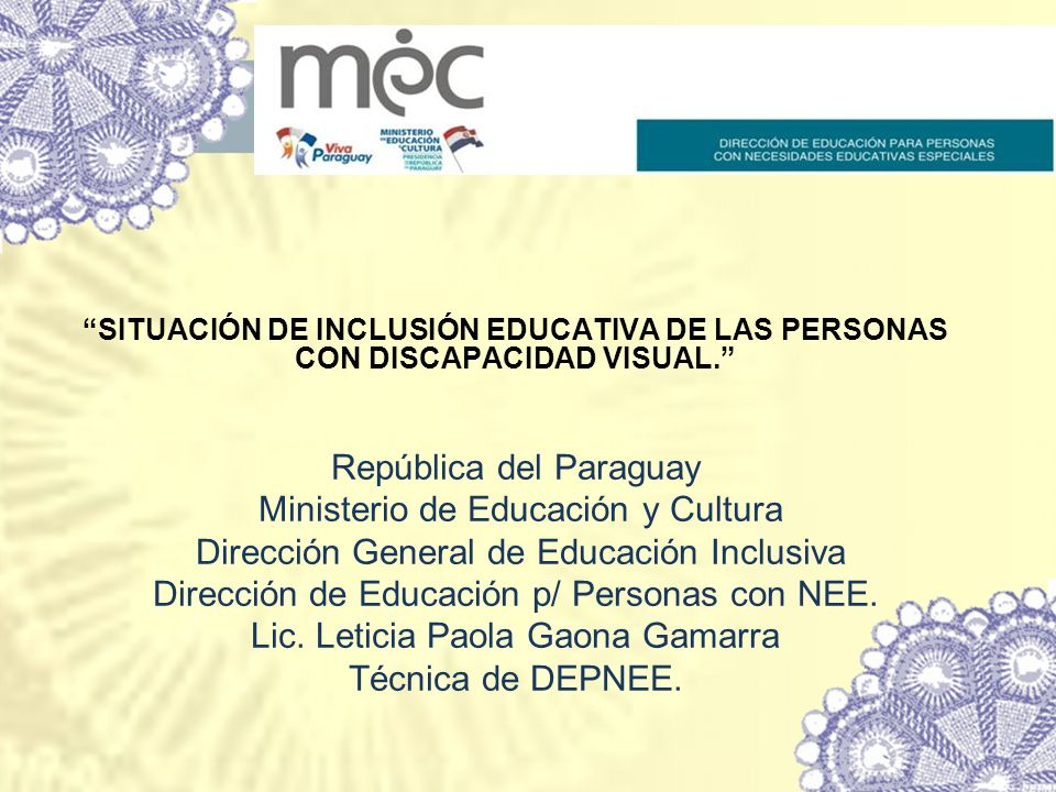 SITUACIÓN DE INCLUSIÓN EDUCATIVA DE LAS PERSONAS CON DISCAPACIDAD VISUAL. República del Paraguay Ministerio de Educación y Cultura Dirección General d