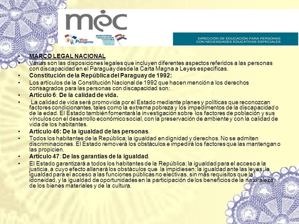 MARCO LEGAL NACIONAL Varias son las disposiciones legales que incluyen diferentes aspectos referidos a las personas con discapacidad en el Paraguay de