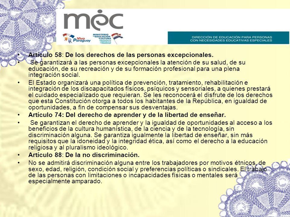 Artículo 58: De los derechos de las personas excepcionales. Se garantizará a las personas excepcionales la atención de su salud, de su educación, de s