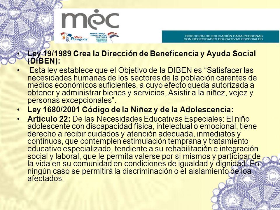 Ley 19/1989 Crea la Dirección de Beneficencia y Ayuda Social (DIBEN): Esta ley establece que el Objetivo de la DIBEN es Satisfacer las necesidades hum