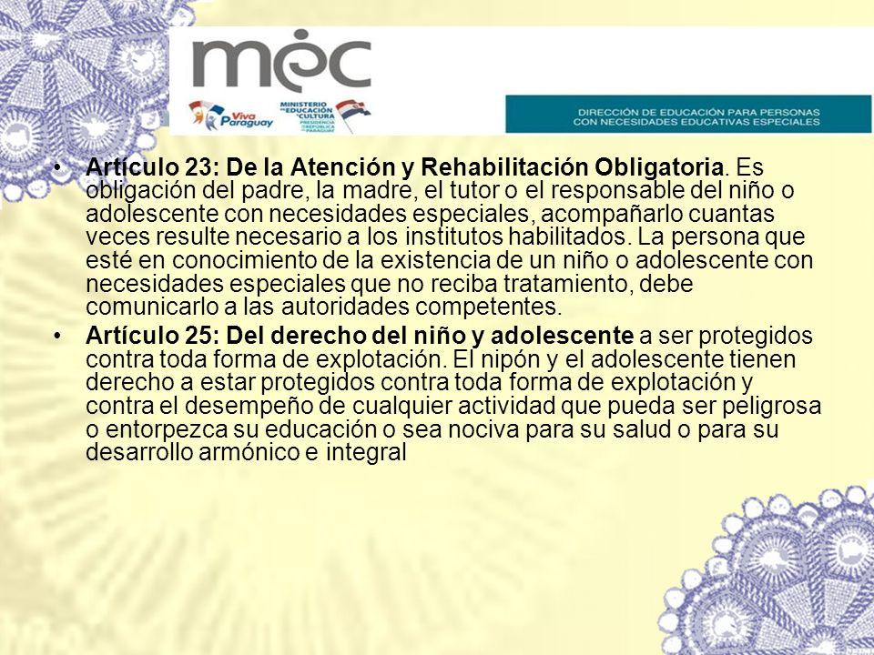Artículo 23: De la Atención y Rehabilitación Obligatoria. Es obligación del padre, la madre, el tutor o el responsable del niño o adolescente con nece