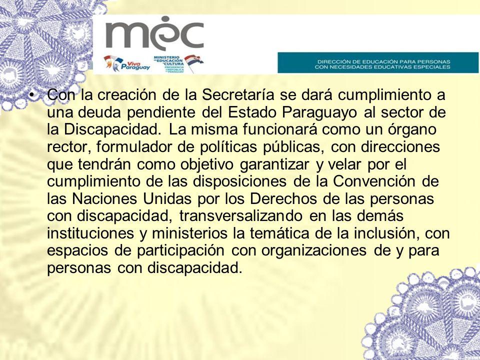 Con la creación de la Secretaría se dará cumplimiento a una deuda pendiente del Estado Paraguayo al sector de la Discapacidad. La misma funcionará com