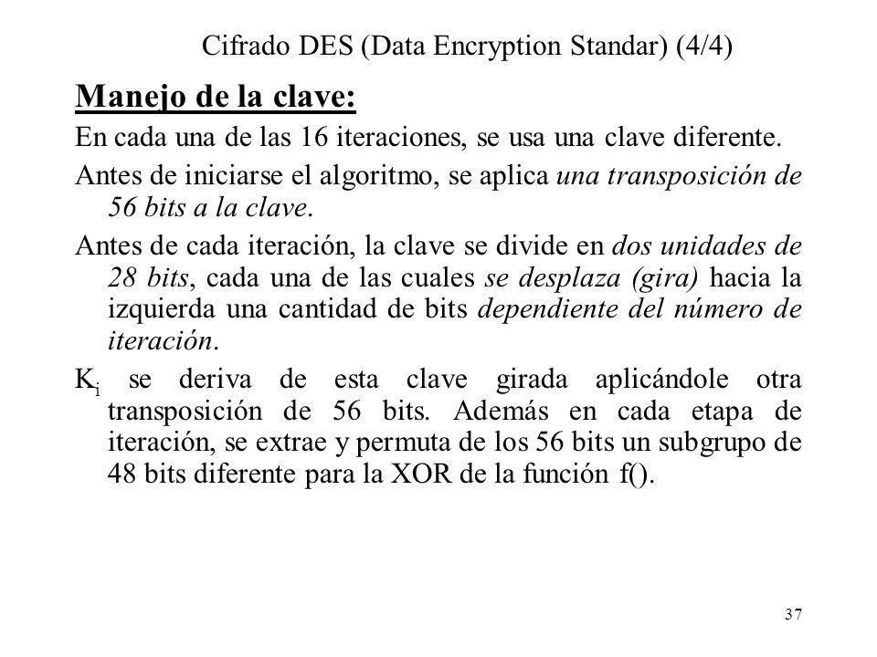 37 Cifrado DES (Data Encryption Standar) (4/4) Manejo de la clave: En cada una de las 16 iteraciones, se usa una clave diferente.