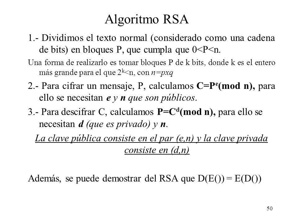 50 Algoritmo RSA 1.- Dividimos el texto normal (considerado como una cadena de bits) en bloques P, que cumpla que 0<P<n.