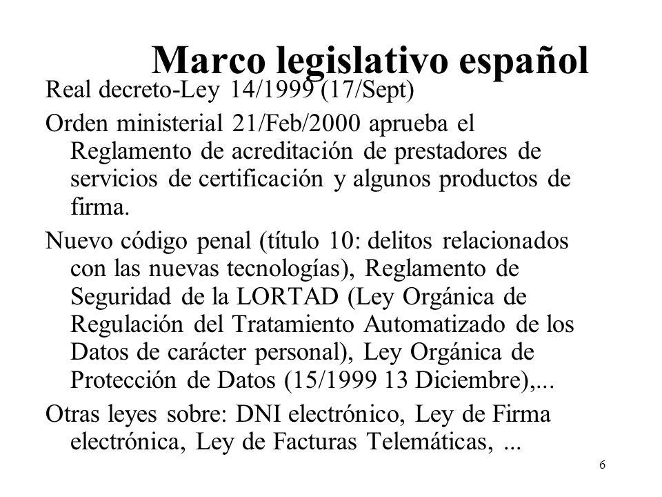 6 Marco legislativo español Real decreto-Ley 14/1999 (17/Sept) Orden ministerial 21/Feb/2000 aprueba el Reglamento de acreditación de prestadores de servicios de certificación y algunos productos de firma.
