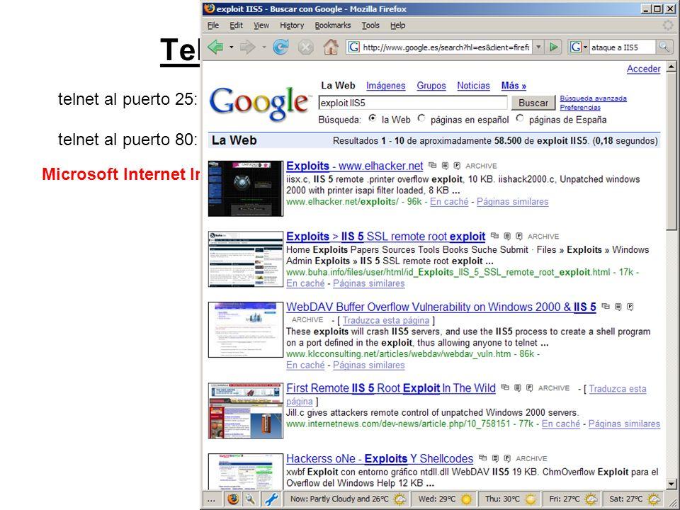 7 Telnet a puertos abiertos telnet al puerto 25:Microsoft ESMTP versión 5.0.21 telnet al puerto 80:Server: Microsoft IIS/5.0 Microsoft Internet Information Service/5.0 : Coladero!!!!!!