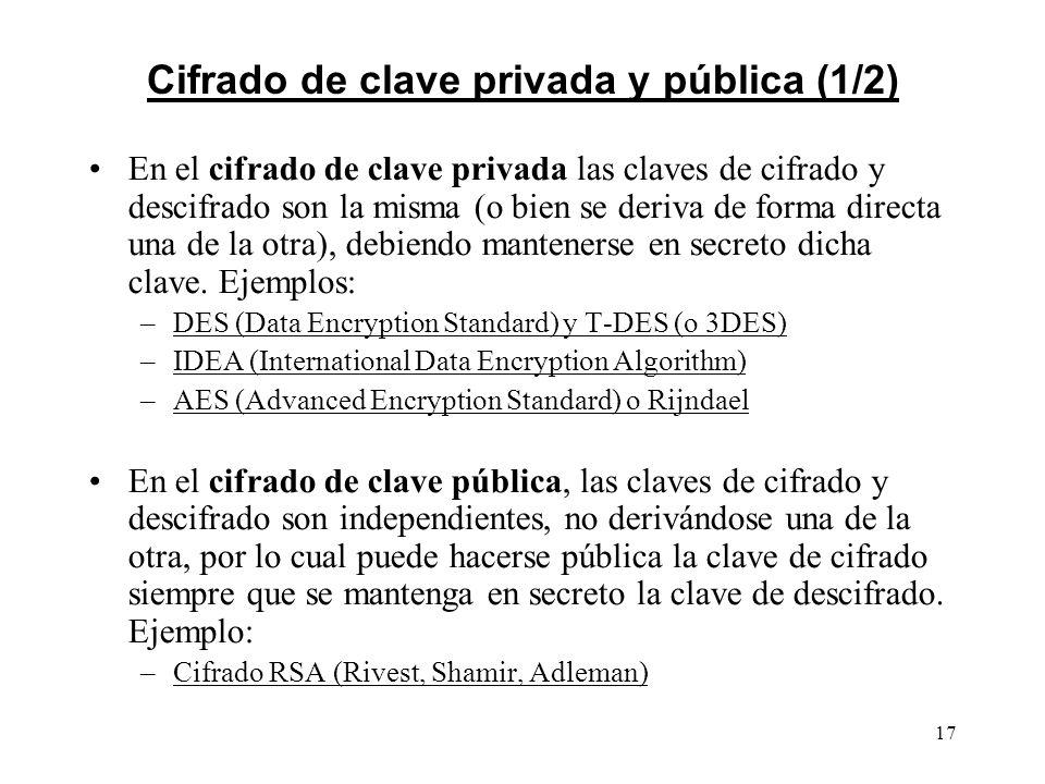 17 Cifrado de clave privada y pública (1/2) En el cifrado de clave privada las claves de cifrado y descifrado son la misma (o bien se deriva de forma