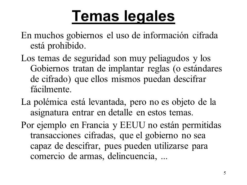 5 Temas legales En muchos gobiernos el uso de información cifrada está prohibido. Los temas de seguridad son muy peliagudos y los Gobiernos tratan de