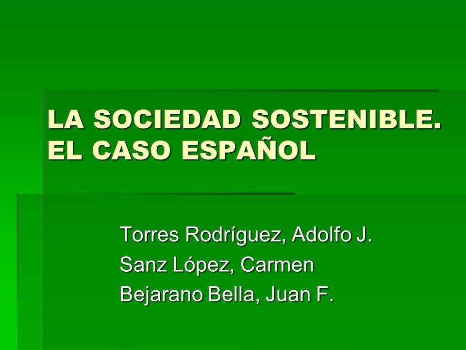 LA SOCIEDAD SOSTENIBLE. EL CASO ESPAÑOL Torres Rodríguez, Adolfo J. Sanz López, Carmen Bejarano Bella, Juan F.