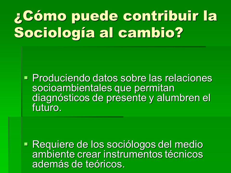 ¿Cómo puede contribuir la Sociología al cambio? Produciendo datos sobre las relaciones socioambientales que permitan diagnósticos de presente y alumbr