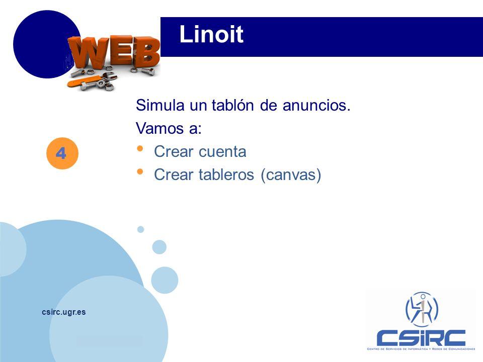www.company.com csirc.ugr.es 4 Linoit Simula un tablón de anuncios. Vamos a: Crear cuenta Crear tableros (canvas)