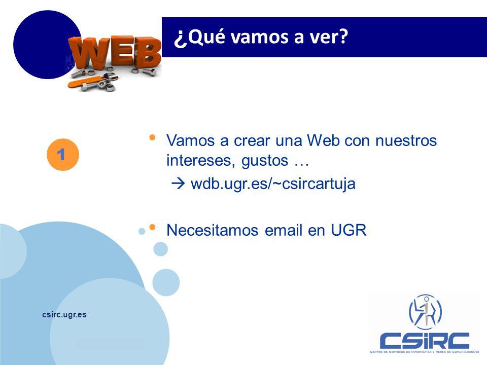 www.company.com csirc.ugr.es ¿ Qué vamos a ver? 1 Vamos a crear una Web con nuestros intereses, gustos … wdb.ugr.es/~csircartuja Necesitamos email en