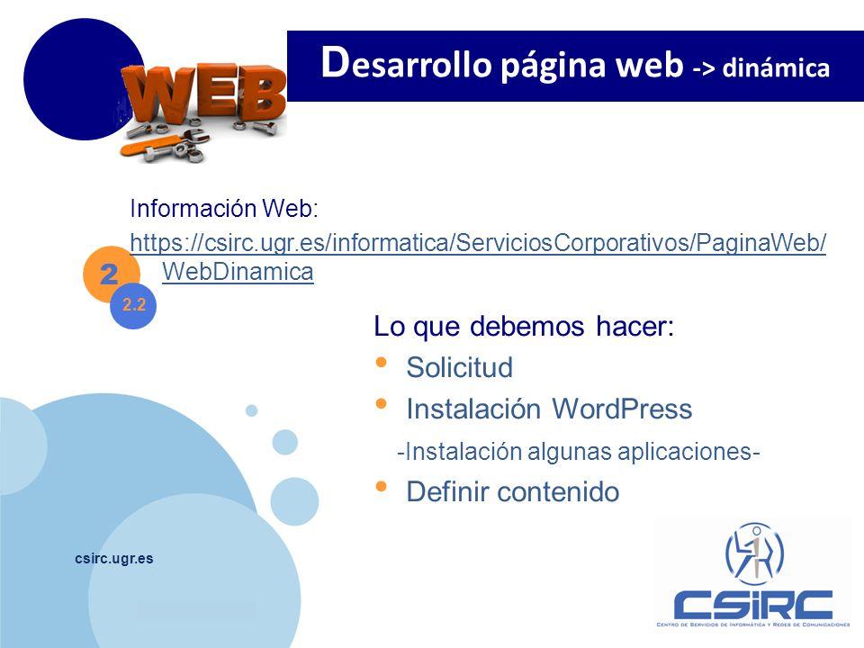 www.company.com csirc.ugr.es 2 2.2 Ver: http://wdb.ugr.es/~usuariohttp://wdb.ugr.es/~usuario D esarrollo página web -> dinámica Publicar: ftp://ftpwdb.ugr.es/~usuario ftp://ftpwdb.ugr.es/~usuario