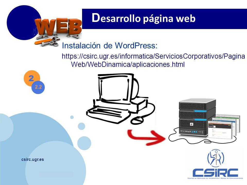 www.company.com csirc.ugr.es 2 2.2 D esarrollo página web Instalación de WordPress: https://csirc.ugr.es/informatica/ServiciosCorporativos/Pagina Web/