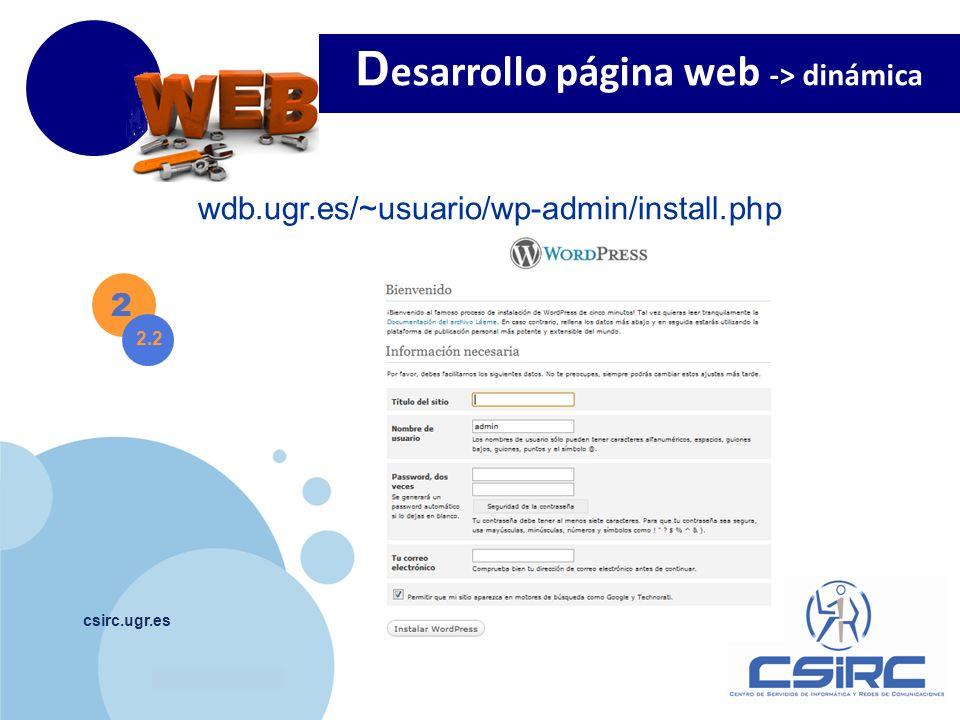 www.company.com csirc.ugr.es 2 2.2 wdb.ugr.es/~usuario/wp-admin/install.php D esarrollo página web -> dinámica