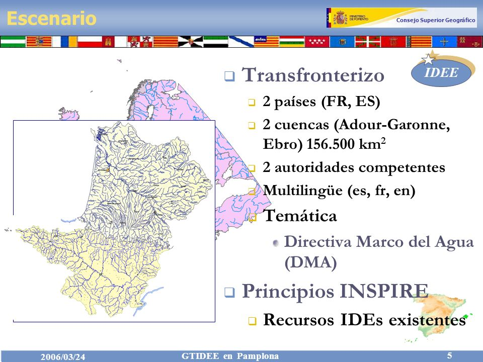 Consejo Superior Geográfico IDEE 2006/03/24 GTIDEE en Pamplona 5 Escenario Transfronterizo 2 países (FR, ES) 2 cuencas (Adour-Garonne, Ebro) 156.500 km 2 2 autoridades competentes Multilingüe (es, fr, en) Temática Directiva Marco del Agua (DMA) Principios INSPIRE Recursos IDEs existentes