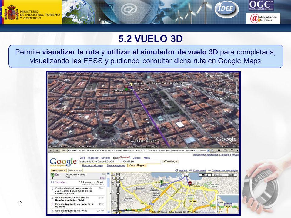 Subdirección General de Tecnologías de la Información y de las Comunicaciones 12 5.2 VUELO 3D Permite visualizar la ruta y utilizar el simulador de vu