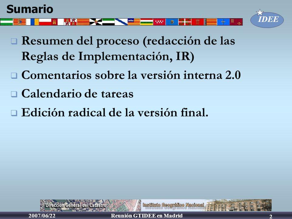IDEE Reunión GTIDEE en Madrid2007/06/22 2 Resumen del proceso (redacción de las Reglas de Implementación, IR) Comentarios sobre la versión interna 2.0