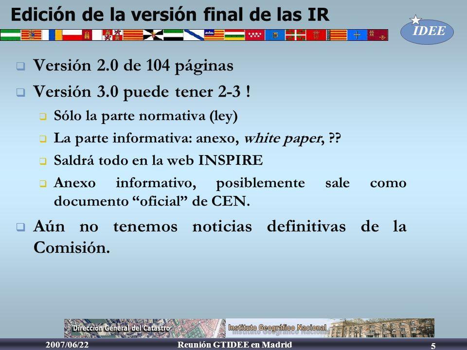 IDEE Reunión GTIDEE en Madrid2007/06/22 6 Conclusion Proceso de redacción, largo Muchos comentarios recibidos y asimilados Cambio radical en la forma del documento a salir Versión 3.0 para salir para comentario público dentro de poco