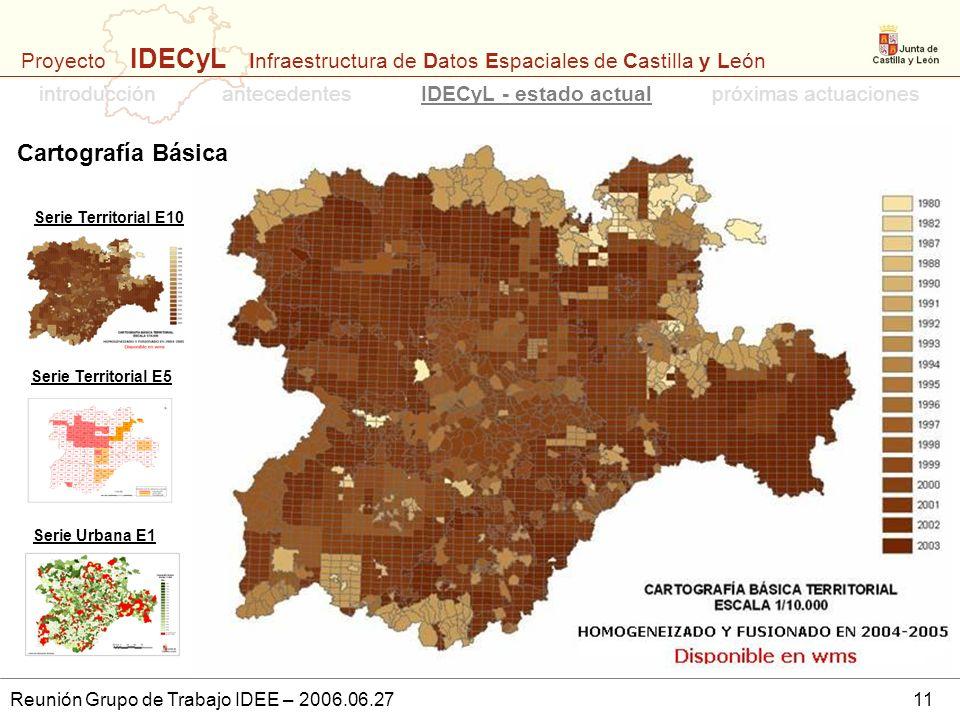 Proyecto IDECyL Infraestructura de Datos Espaciales de Castilla y León Reunión Grupo de Trabajo IDEE – 2006.06.2711 introducciónpróximas actuacionesID