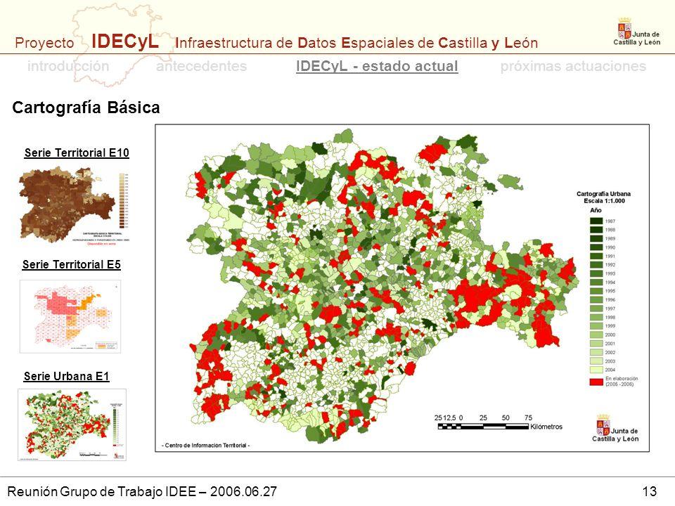 Proyecto IDECyL Infraestructura de Datos Espaciales de Castilla y León Reunión Grupo de Trabajo IDEE – 2006.06.2713 introducciónpróximas actuacionesID