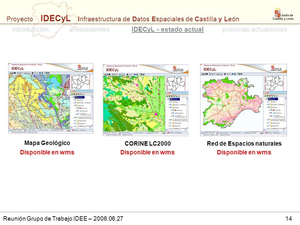 Proyecto IDECyL Infraestructura de Datos Espaciales de Castilla y León Reunión Grupo de Trabajo IDEE – 2006.06.2714 Mapa Geológico Disponible en wms i