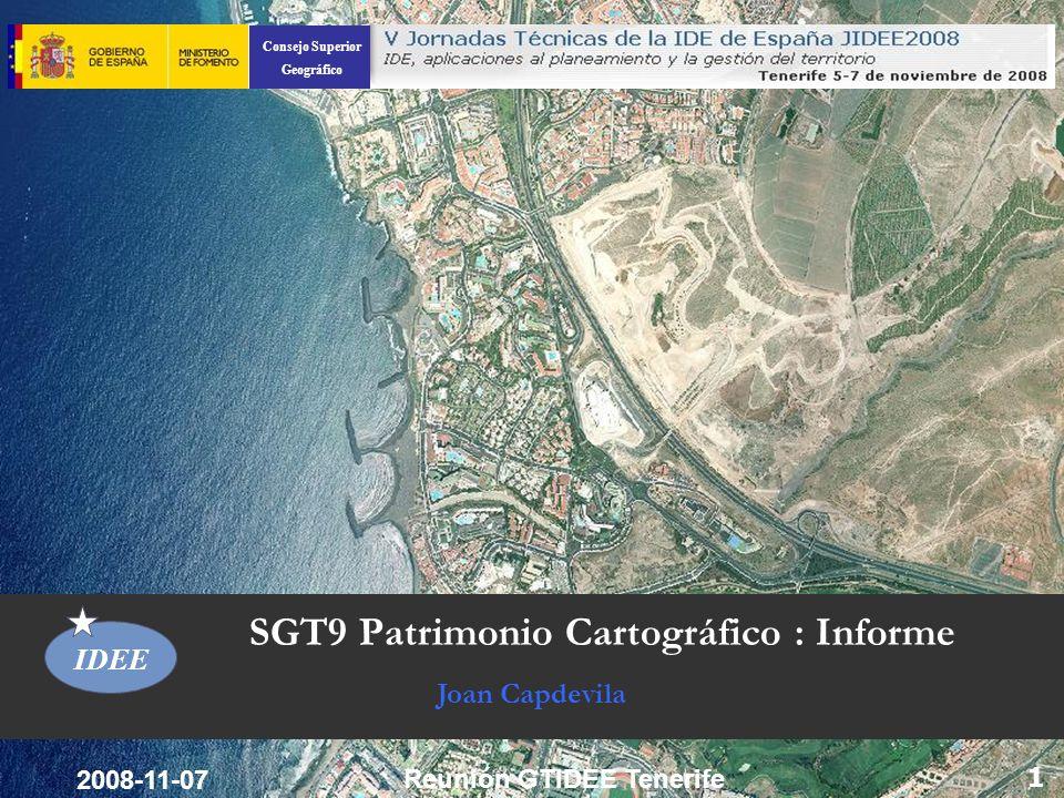 Consejo Superior Geográfico IDEE 1 SGT9 Patrimonio Cartográfico : Informe Joan Capdevila 2008-11-07 Reunión GTIDEE Tenerife
