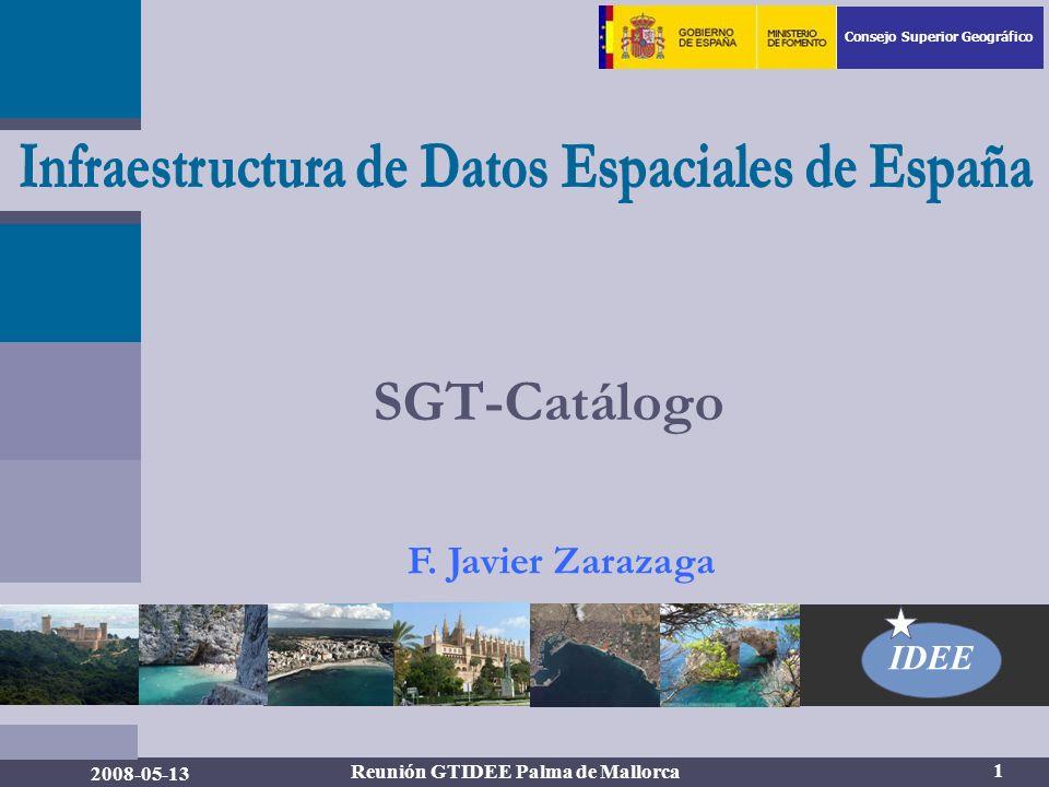 Consejo Superior Geográfico IDEE 1 2008-05-13 Reunión GTIDEE Palma de Mallorca SGT-Catálogo F.