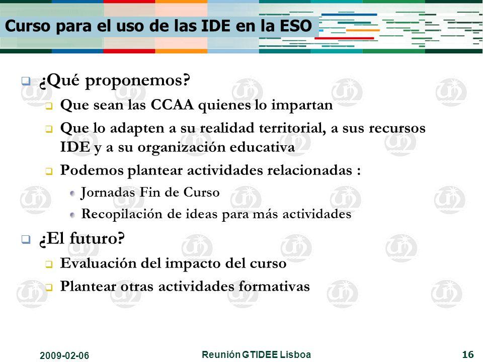 2009-02-06 Reunión GTIDEE Lisboa 16 Curso para el uso de las IDE en la ESO ¿Qué proponemos.