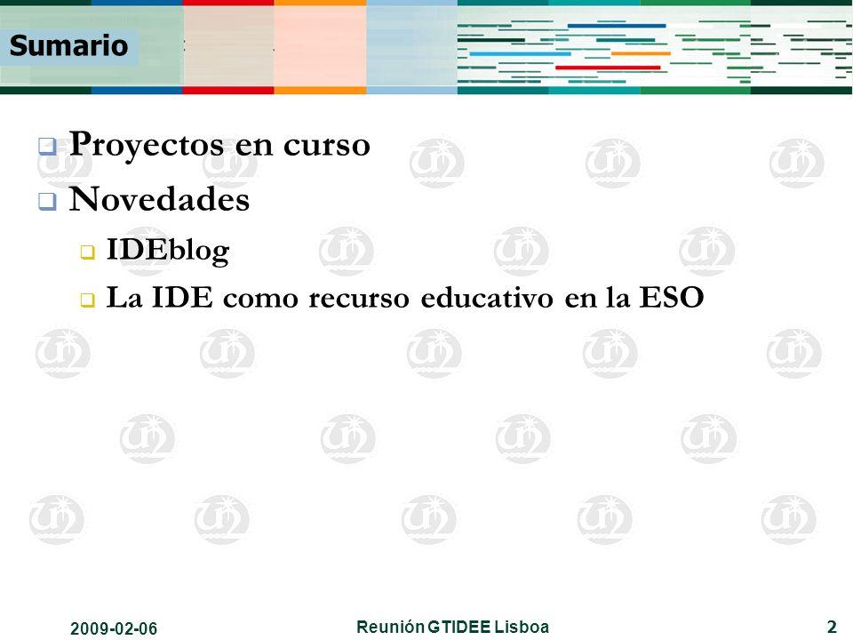 2009-02-06 Reunión GTIDEE Lisboa 2 Sumario Proyectos en curso Novedades IDEblog La IDE como recurso educativo en la ESO