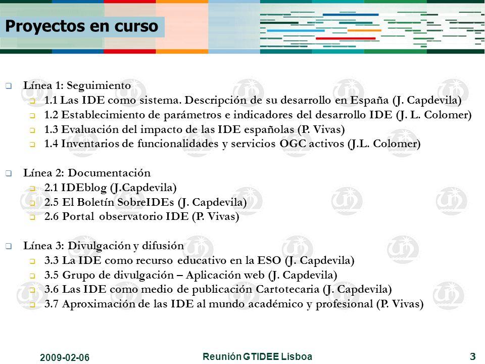 2009-02-06 Reunión GTIDEE Lisboa 3 Proyectos en curso Línea 1: Seguimiento 1.1 Las IDE como sistema.
