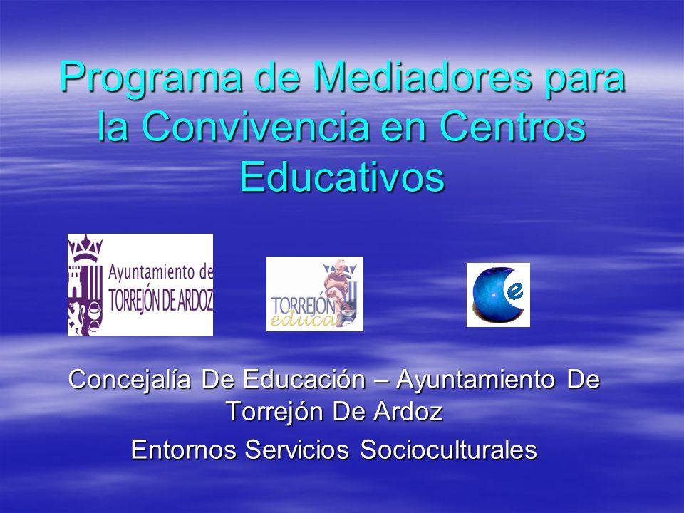 Programa de Mediadores para la Convivencia en Centros Educativos Concejalía De Educación – Ayuntamiento De Torrejón De Ardoz Entornos Servicios Socioc