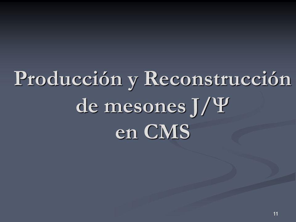 11 Producción y Reconstrucción de mesones J/ en CMS