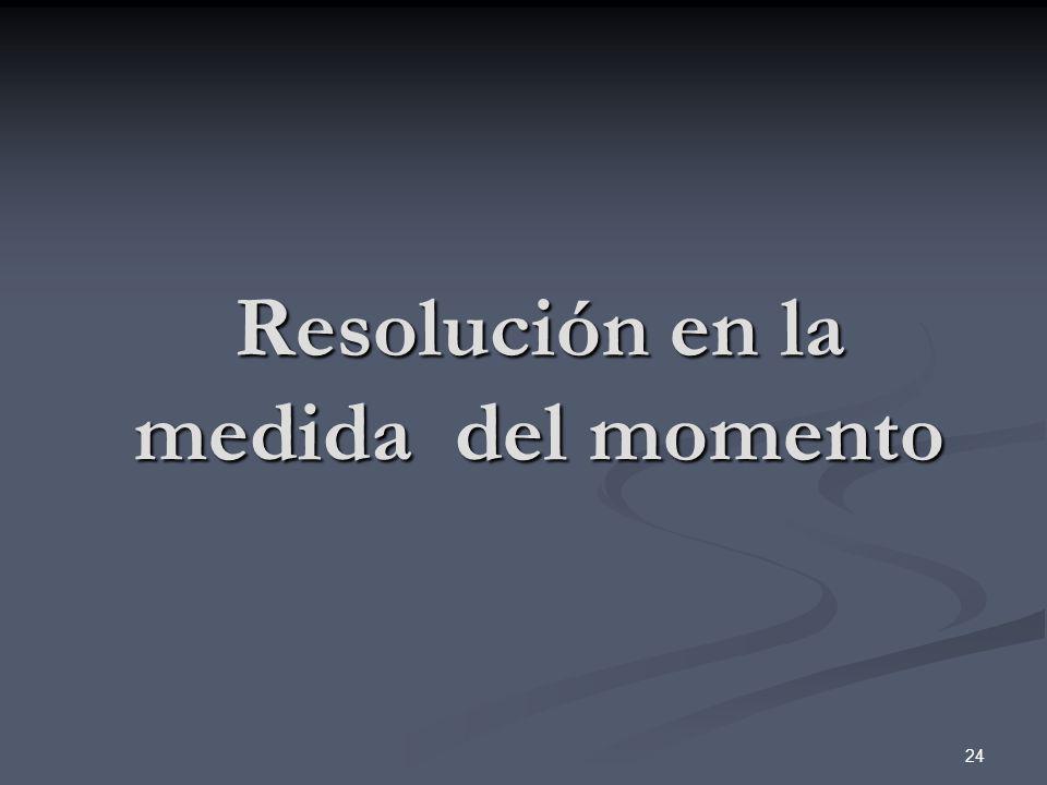 24 Resolución en la medida del momento