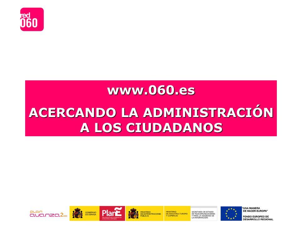 www.060.es ACERCANDO LA ADMINISTRACIÓN A LOS CIUDADANOS