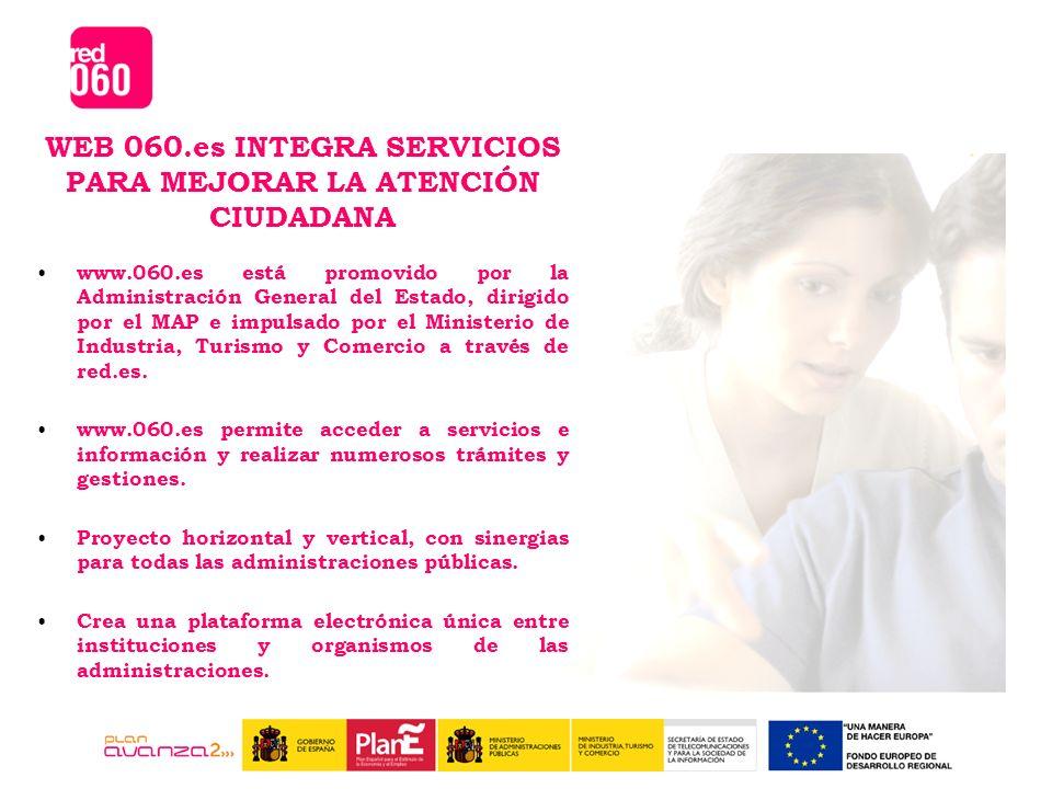 www.060.es está promovido por la Administración General del Estado, dirigido por el MAP e impulsado por el Ministerio de Industria, Turismo y Comercio a través de red.es.