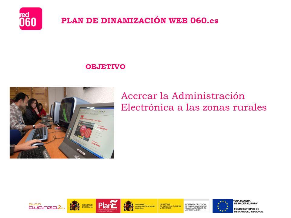 PLAN DE DINAMIZACIÓN WEB 060.es OBJETIVO Acercar la Administración Electrónica a las zonas rurales