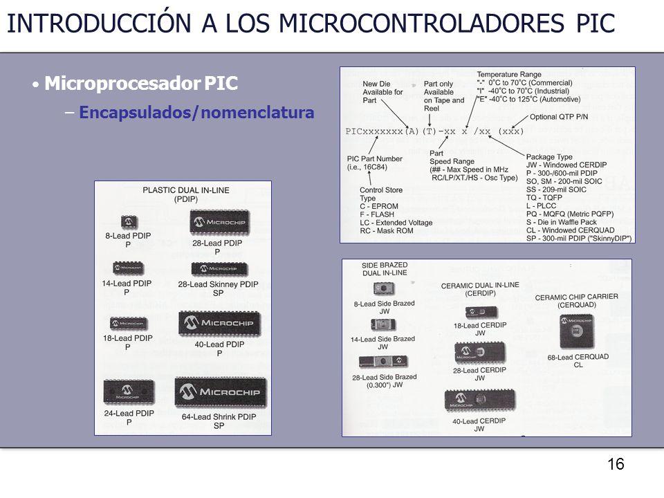 16 INTRODUCCIÓN A LOS MICROCONTROLADORES PIC Microprocesador PIC – Encapsulados/nomenclatura