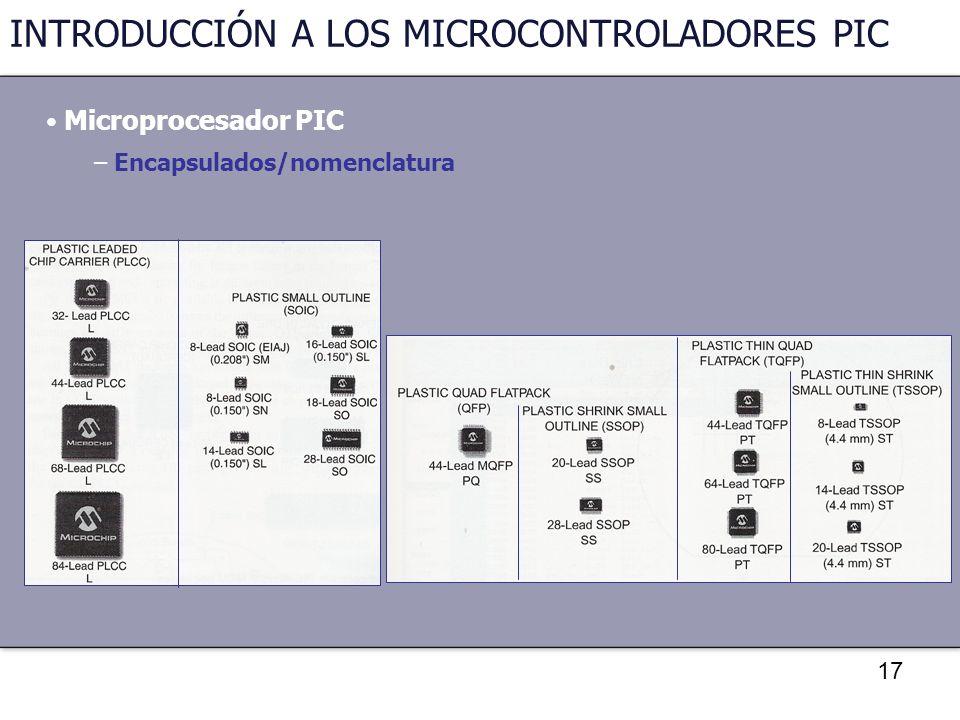 17 INTRODUCCIÓN A LOS MICROCONTROLADORES PIC Microprocesador PIC – Encapsulados/nomenclatura