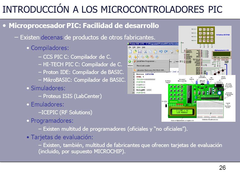 26 INTRODUCCIÓN A LOS MICROCONTROLADORES PIC Microprocesador PIC: Facilidad de desarrollo – Existen decenas de productos de otros fabricantes. Compila