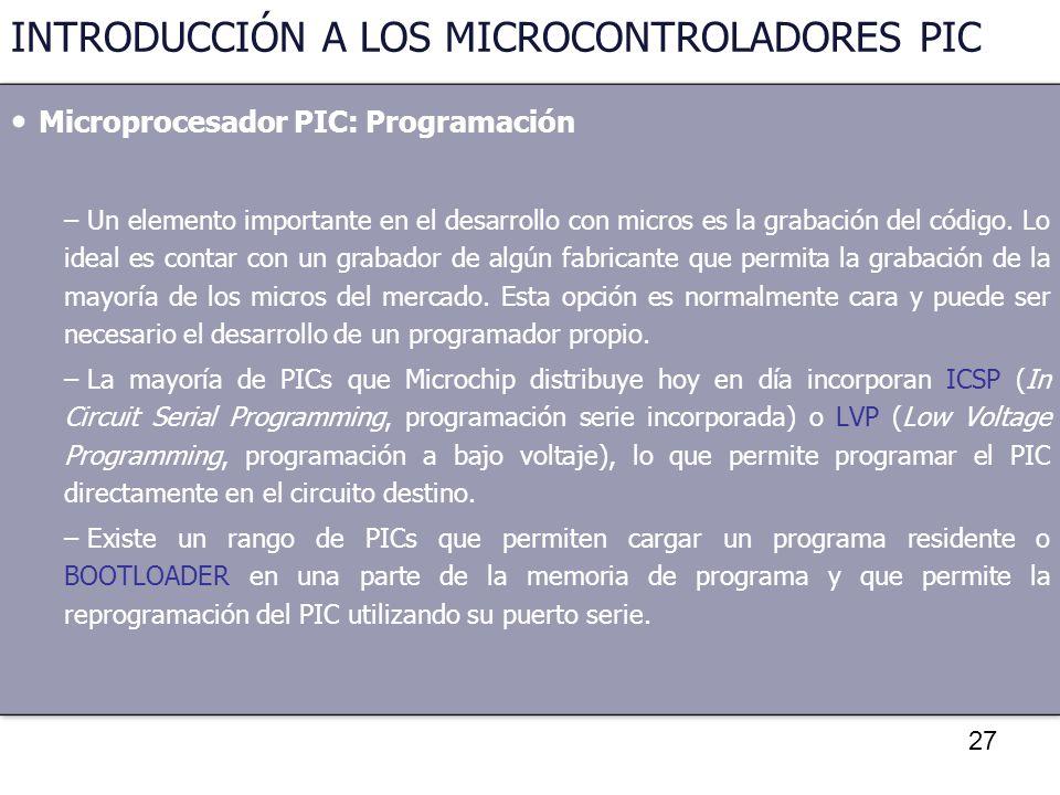 27 INTRODUCCIÓN A LOS MICROCONTROLADORES PIC Microprocesador PIC: Programación – Un elemento importante en el desarrollo con micros es la grabación de