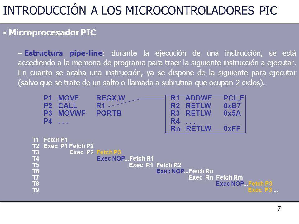 7 INTRODUCCIÓN A LOS MICROCONTROLADORES PIC Microprocesador PIC – Estructura pipe-line: durante la ejecución de una instrucción, se está accediendo a
