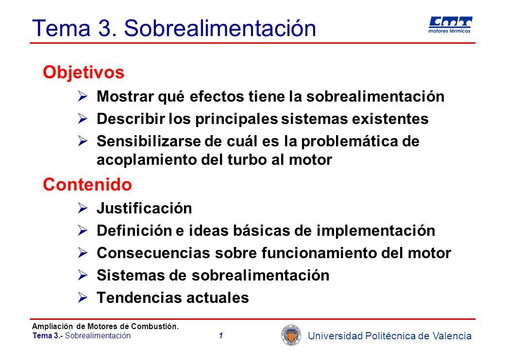 Universidad Politécnica de Valencia Ampliación de Motores de Combustión. Tema 3.- Sobrealimentación1 Tema 3. Sobrealimentación Objetivos Mostrar qué e
